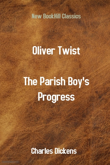 Oliver Twist (The Parish Boy's Progress) eBook by Charles Dickens