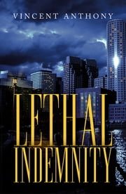 Lethal Indemnity ebook by Vincent Anthony
