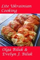 Lite Ukrainian Cooking ebook by Dr. Evelyn J Biluk