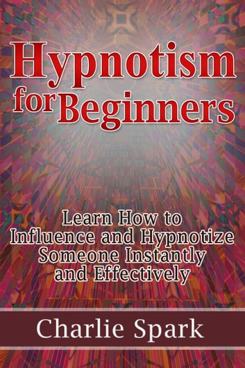 hypnotism for beginners learn how to influence and hypnotize
