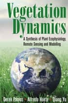 Vegetation Dynamics ebook by Derek Eamus,Alfredo Huete,Qiang Yu
