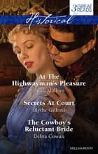 At The Highwayman's Pleasure/Secrets At Court/The Cowboy's Reluctant Bride ebook by Sarah Mallory, Blythe Gifford, Debra Cowan