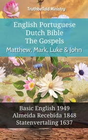 English Portuguese Dutch Bible - The Gospels - Matthew, Mark, Luke & John - Basic English 1949 - Almeida Recebida 1848 - Statenvertaling 1637 ebook by TruthBeTold Ministry, Joern Andre Halseth, Samuel Henry Hooke