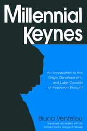 Millennial Keynes - The Origins, Development and Future of Keynesian Economics ebook by Bruno Ventelou,Gregory P. Nowell