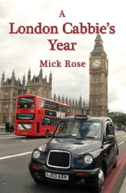 A London Cabbie's Year ebook by Mick Rose