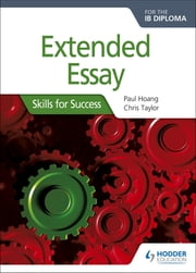 Extended Essay for the IB Diploma: Skills for Success - Skills for Success ebook by Paul Hoang, Chris Taylor