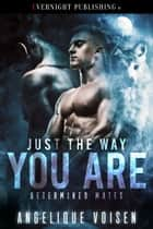 Just the Way You Are ebook by Angelique Voisen