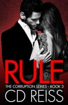 Rule (A Mafia Romance) ebook by CD Reiss