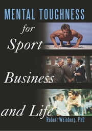 Mental Toughness for Sport, Business and Life ebook by Robert Weinberg