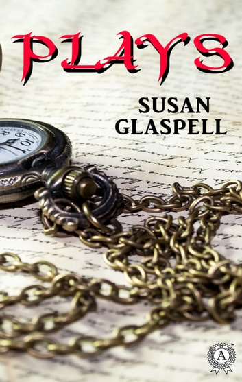 Plays eBook by Susan Glaspell