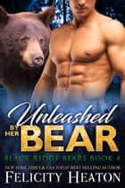 Unleashed by her Bear (Black Ridge Bears Shifter Romance Series Book 4) ebook by Felicity Heaton