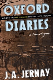 The Oxford Diaries: A Travelogue ebook by J.A. Jernay