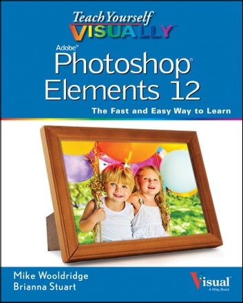 Teach Yourself VISUALLY Photoshop Elements 12 ebook by Mike Wooldridge