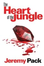 The Heart of the Jungle ebook by Jeremy Pack