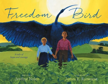 Freedom Bird - A Tale of Hope and Courage ebook by Jerdine Nolen