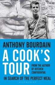 A Cook's Tour - In Search of the Perfect Meal ebook by Anthony Bourdain
