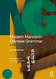 Modern Mandarin Chinese Grammar - A Practical Guide ebook by Claudia Ross,Jing-heng Sheng Ma