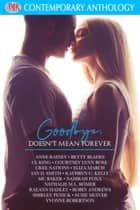 Goodbye, Doesn't Mean Forever ebook by Anne Rainey, Betty Blades, CL King,...