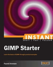 Instant GIMP Starter ebook by Fazreil Amreen
