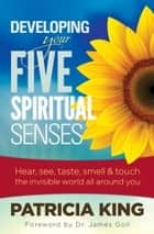 Your Five Spiritual Senses ebook by Patricia King