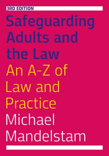 Safeguarding Adults and the Law, Third Edition - An A-Z of Law and Practice eBook by Michael Mandelstam