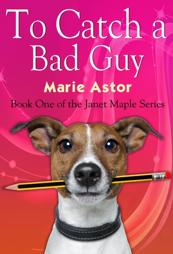 To Catch a Bad Guy - Book One of the Janet Maple Series ebook by Marie Astor