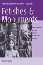 Fetishes and Monuments ebook by Roger Sansi