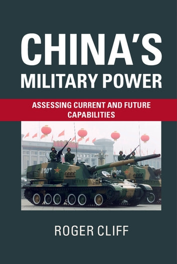 China's Military Power - Assessing Current and Future Capabilities ebook by Roger Cliff