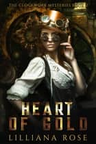 Heart of Gold - Clockwork Mysteries, #2 ebook by Lilliana Rose