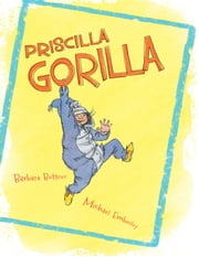 Priscilla Gorilla ebook by Barbara Bottner,Michael Emberley