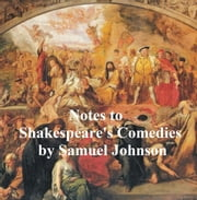 Notes to Shakespeare's Comedies ebook by Samuel Johnson