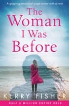 The Woman I Was Before - A gripping, emotional page turner with a twist 電子書籍 by Kerry Fisher