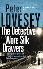 The Detective Wore Silk Drawers - The Second Sergeant Cribb Mystery ebook by Peter Lovesey