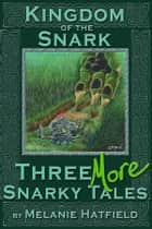 Kingdom of the Snark: Three More Snarky Tales ebook by Melanie Hatfield
