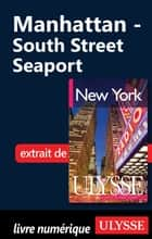Manhattan : South Street Seaport ebook by Collectif