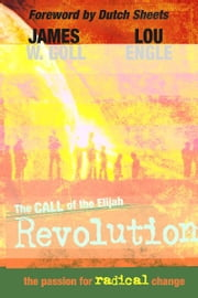 The Call of the Elijah Revolution ebook by James W. Goll,Lou Engle