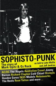 Sophisto-punk: The Story of Mark Opitz and Oz Rock ebook by Luke Wallis, Jeff Jenkins, Mark Opitz