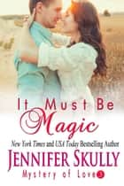 It Must Be Magic ebook by Jennifer Skully, Jasmine Haynes