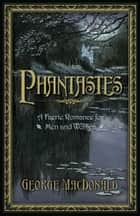 Phantastes - A Faerie Romance for Men and Women ebook by George MacDonald