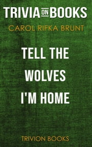 Tell the Wolves I'm Home by Carol Rifka Brunt (Trivia-On-Books) ebook by Trivion Books