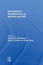 International Perspectives on Women and HIV ebook by Samuel A MacMaster,Brian E Bride,CINDY DAVIS