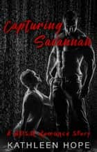 Capturing Savannah - A BDSM Romance Story ebook by Kathleen Hope