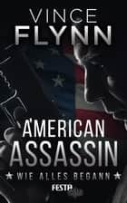 American Assassin - Wie alles begann - Thriller ebook by Vince Flynn