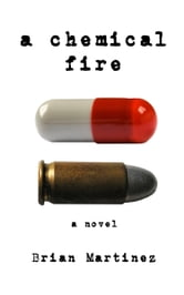 A Chemical Fire ebook by Brian Martinez