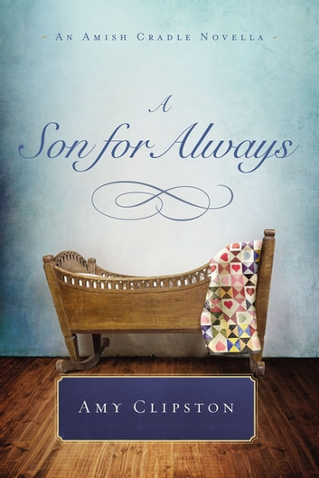 A Son for Always - An Amish Cradle Novella ebook by Amy Clipston