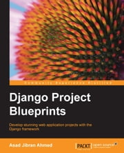Django Project Blueprints ebook by Asad Jibran Ahmed