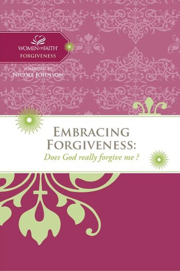 Embracing Forgiveness - Does God really forgive me? ebook by Women of Faith