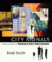 City Signals - Principles and Practices for Ministering in Today's Global Communities ebook by Brad Smith