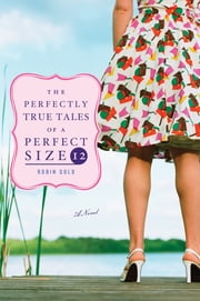 The Perfectly True Tales of a Perfect Size 12 ebook by Robin Gold
