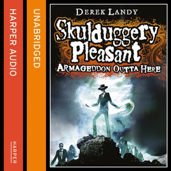 Armageddon Outta Here - The World of Skulduggery Pleasant audiobook by Derek Landy